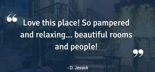 """Love this place! So pampered and relaxing… beautiful rooms and people!"" – D. Jessick"