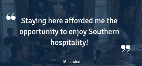 """Staying here afforded me the opportunity to enjoy Southern hospitality!"" – M. Lawton"
